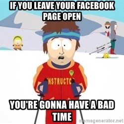 South Park Ski Teacher - IF YOU LEAVE YOUR FACEBOOK PAGE OPEN YOU're gonna have a bad time
