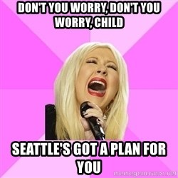 Wrong Lyrics Christina Aguilera - Don't you worry, don't you worry, child seattle's got a plan for you