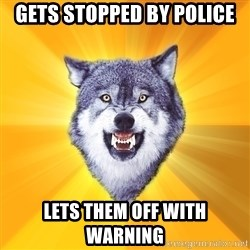 Courage Wolf - gets stopped by police lets them off with warning