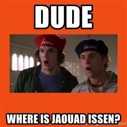 Dude where's my car - DUDE Where is jaouad issen?