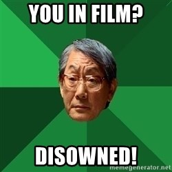 High Expectations Asian Father - you in film? disowned!