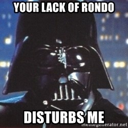 Darth Vader - YOUR lack of rondo disturbs me