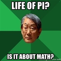 High Expectations Asian Father - Life of pi? is it about math?