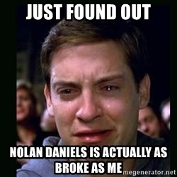 crying peter parker - just found out nolan daniels is actually as broke as me