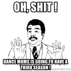 aysi - oh, shit ! dance moms is going to have a third season !