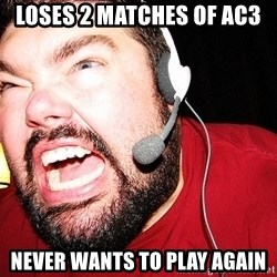 Angry Gamer - LOSES 2 MATCHES OF AC3 NEVER WANTS TO PLAY AGAIN