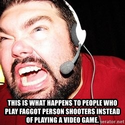 Angry Gamer - this is what happens to people who play faggot person shooters instead of playing a video game.