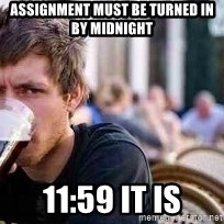 The Lazy College Senior - Assignment must be turned in by midnight 11:59 it is