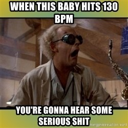 doc emmett brown - When this baby hits 130 BPM You're Gonna Hear Some Serious Shit