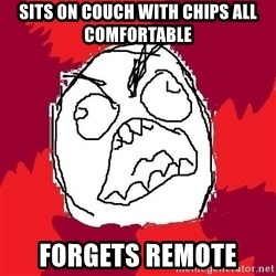 Rage FU - sits on couch with chips all comfortable forgets remote