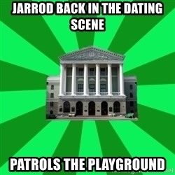 Tipichnuy BNTU - JARROD BACK IN THE DATING SCENE PATROLS THE PLAYGROUND