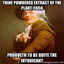 Joseph Ducreux - Thine powdered extract of the plant, coca prooveth to be quite the intoxicant