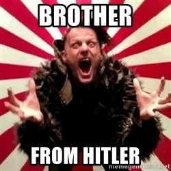 Advice Zoog - BROTHER FROM HITLER
