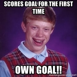 Bad Luck Brian - Scores goal for the first time own goal!!