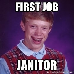 Bad Luck Brian - first job janitor