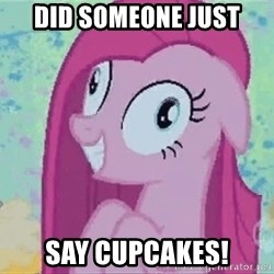 Crazy Pinkie Pie - Did someone just say cupcakes!