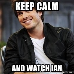 Ian somerhalder - Keep calm and watch ian