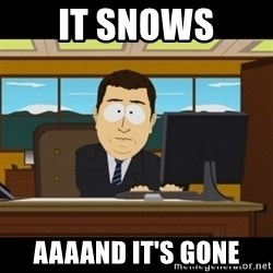 and they're gone - IT SNOWS AAAAND IT'S GONE