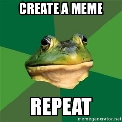 Foul Bachelor Frog - create a meme  repeat