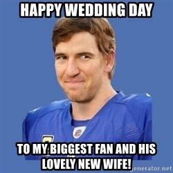 Eli troll manning - Happy Wedding Day To my biggest fan and his lovely new wife!