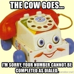 Sinister Phone - The cow goes... I'm sorry, your number cannot be completed as dialed.