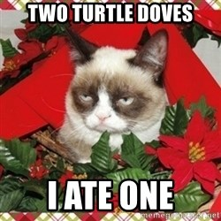 Grumpy Christmas Cat - Two turtle doves i ate one