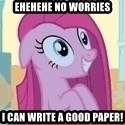 Crazy Pinkie Pie - ehehehe no worries i can write a good paper!