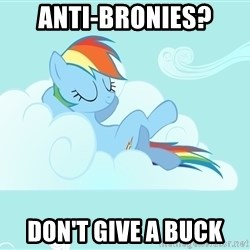 Rainbow Dash Cloud - Anti-Bronies? Don't Give A Buck