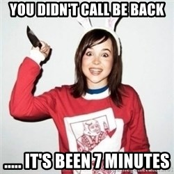 Crazy Girlfriend Ellen - YOU DIDN'T CALL BE BACK ..... IT'S BEEN 7 MINUTES
