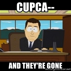 and they're gone - cupca-- and they're gone