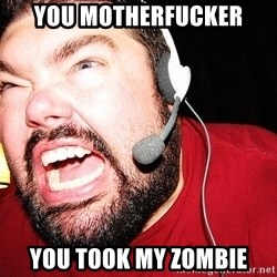 Angry Gamer - You Motherfucker you took my zombie