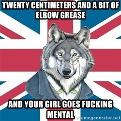 Sir Courage Wolf Esquire - twenty centimeters and a bit of elbow grease and your girl goes fucking mental