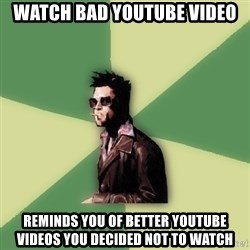 Tyler Durden - watch bad youtube video reminds you of better youtube videos you decided not to watch