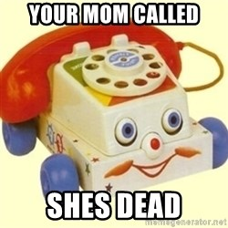 Sinister Phone - Your mom called shes dead
