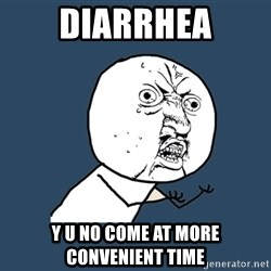 Y U No - diarrhea y u no come at more convenient time