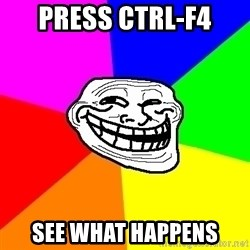 Trollface - press ctrl-f4 see what happens