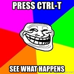 Trollface - press ctrl-t see what happens