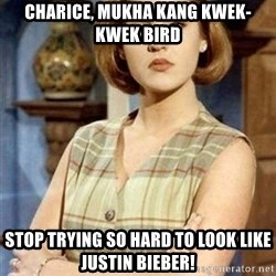 Chantal Andere - Charice, Mukha kang kwek-kwek bird Stop trying so hard to look like Justin Bieber!