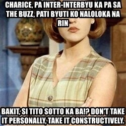 Chantal Andere - Charice, pa inter-interbyu ka pa sa The Buzz, pati byuti ko naloloka na rin Bakit, si Tito Sotto ka ba!? Don't take it personally, take it constructively.