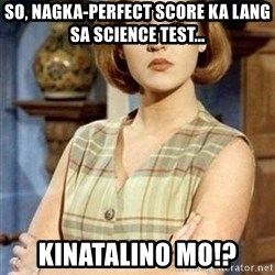 Chantal Andere - So, nagka-perfect score ka lang sa science test... Kinatalino mo!?