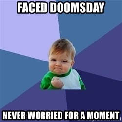 Success Kid - Faced doomsday never worried for a moment