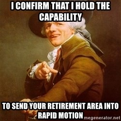 Joseph Ducreux - I confirm that i hold the capability to send your retirement area into rapid motion