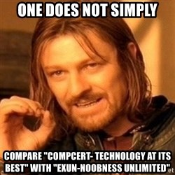 "One Does Not Simply - one does not simply compare ""compcert- technology at its best"" with ""exun-noobness unlimited"""