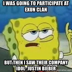 Tough Spongebob - i was going to participate at exun clan but then i saw their company idol- justin bieber