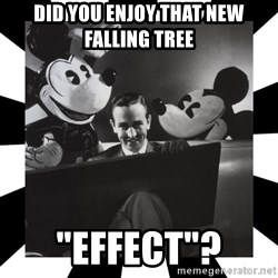 "Sinister Walt - did you enjoy that new falling tree ""effect""?"