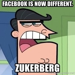 Mr. Turner - facebook is now different. zukerberg