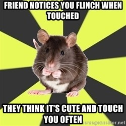 Survivor Rat - Friend notices you flinch when touched They think it's cute and touch you often