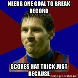 Lionel Messi - NEEDS ONE GOAL TO BREAK RECORD  SCORES HAT TRICK JUST BECAUSE