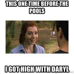 This one time at band camp - This one time before the pools i got high with daryl