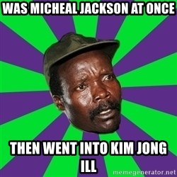 Mad Kony - was micheal jackson at once then went into kim jong ill